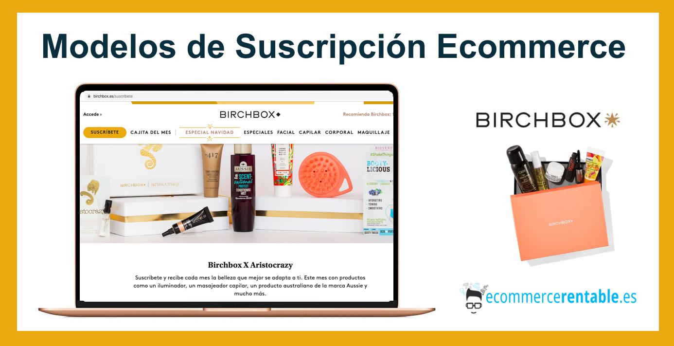 birchbox modelo suscripción ecommerce rentable